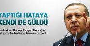 Erdoğan yaptığı hataya kendisi de güldü