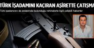 Türk işadamını kaçıran aşirette çatışma