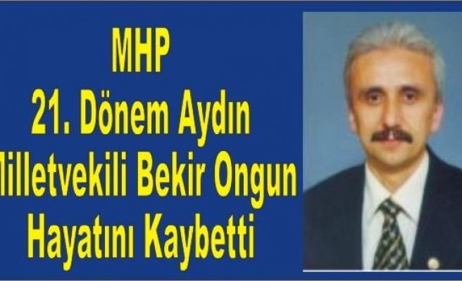 MHP Aydın Milletvekili Bekir Ongun Hayatını Kaybetti